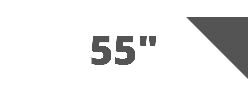 Up to 55 inches